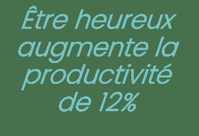 Être heureux augmente la productivité de 12%